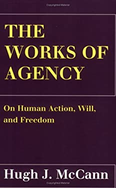 The Works of Agency: On Human Action, Will, and Freedom 9780801485831