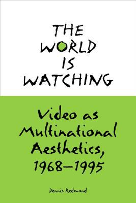 The World Is Watching: Video as Multinational Aesthetics, 1968-1995 9780809325351