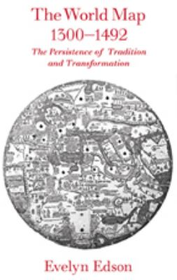 The World Map, 1300-1492: The Persistence of Tradition and Transformation 9780801885891