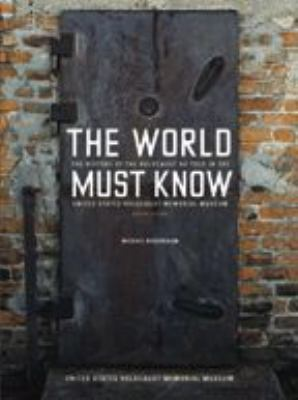 The World Must Know: The History of the Holocaust as Told in the United States Holocaust Memorial Museum 9780801883583