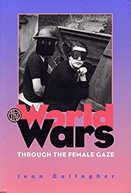 The World Wars Through the Female Gaze 9780809322084