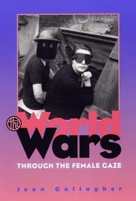 The World Wars Through the Female Gaze 9780809323180