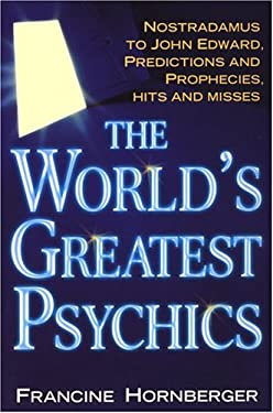 The World's Greatest Psychics: Nostradamus to John Edwards, Predictions and Prophecies 9780806526157