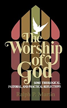The Worship of God: Some Theological, Pastoral, and Practical Reflections 9780802819345