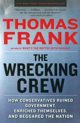 The Wrecking Crew: How Conservatives Ruined Government, Enriched Themselves, and Beggared the Nation 9780805090901