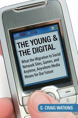 The Young and the Digital: What the Migration to Social Network Sites, Games, and Anytime, Anywhere Media Means for Our Future 9780807061930