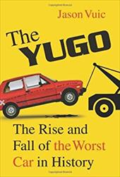 The Yugo: The Rise and Fall of the Worst Car in History 3349015