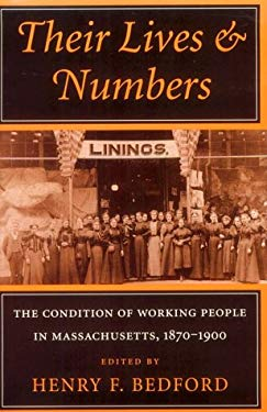 Their Lives and Numbers: The Condition of Working People in Massachusetts, 1870-1900 9780801482588