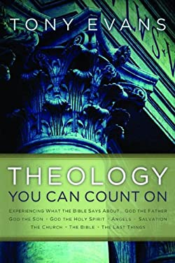 Theology You Can Count on: Experiencing What the Bible Says about ... God the Father, God the Son, God the Holy Spirit, Angels, Salvation, the Ch 9780802466532