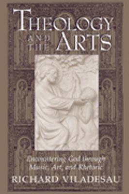 Theology and the Arts: Encountering God Through Music, Art and Rhetoric 9780809139279