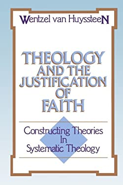 Theology and the Justification of Faith: Constructing Theories in Systematic Theology 9780802803665