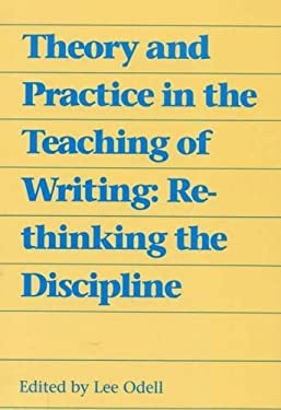 Theory and Practice in the Teaching of Writing: Rethinking the Discipline 9780809319473