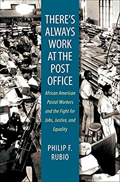 There's Always Work at the Post Office: African American Postal Workers and the Fight for Jobs, Justice, and Equality 9780807859865