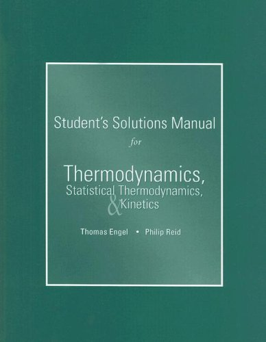 Thermodynamics, Statistical Thermodynamics, and Kinetics, Student's Solutions Manual 9780805338515