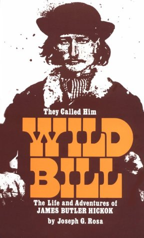They Called Him Wild Bill: The Life and Adventures of James Butler Hickok 9780806115382