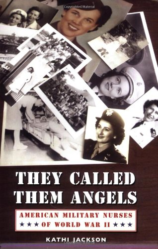 They Called Them Angels: American Military Nurses of World War II 9780803276277