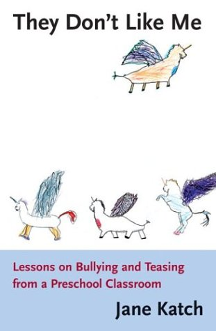 They Don't Like Me: Lessons on Bullying and Teasing from a Preschool Classroom 9780807023204