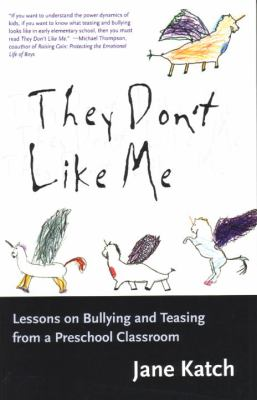 They Don't Like Me: Lessons on Bullying and Teasing from a Preschool Classroom 9780807023211