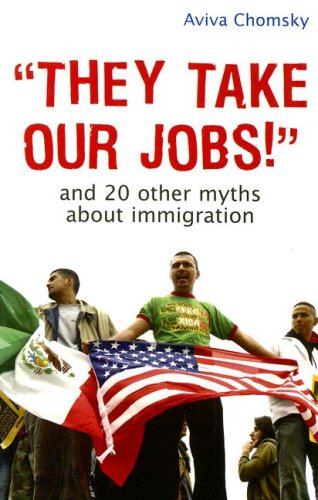 They Take Our Jobs!: And 20 Other Myths about Immigration 9780807041567