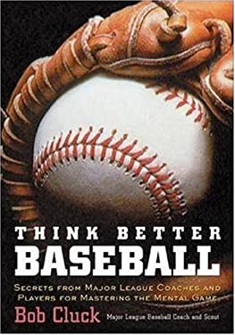 Think Better Baseball: Secrets from Major League Coaches and Players for Mastering the Mental Game