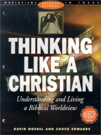 Thinking Like a Christian: Understanding and Living a Biblical Worldview; Student Journal 9780805438963