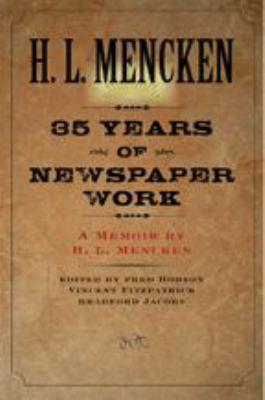 Thirty-Five Years of Newspaper Work: A Memoir by H. L. Mencken 9780801885563