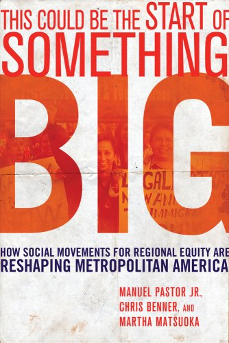 This Could Be the Start of Something Big: How Social Movements for Regional Equity Are Reshaping Metropolitan America 9780801474620