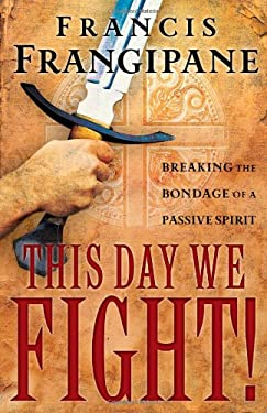 This Day We Fight!: Breaking the Bondage of a Passive Spirit 9780800793968