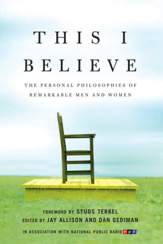 This I Believe: The Personal Philosophies of Remarkable Men and Women 9780805080872