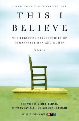 This I Believe: The Personal Philosophies of Remarkable Men and Women 9780805086584