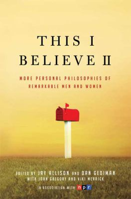This I Believe II: More Personal Philosophies of Remarkable Men and Women 9780805087680