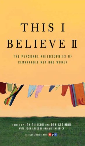 This I Believe II: The Personal Philosophies of Remarkable Men and Women 9780805090895