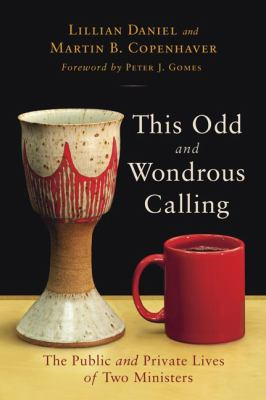 This Odd and Wondrous Calling: The Public and Private Lives of Two Ministers 9780802864758