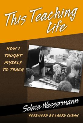 This Teaching Life: How I Taught Myself to Teach 9780807745007
