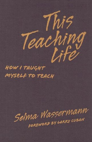 This Teaching Life: How I Taught Myself to Teach 9780807745014
