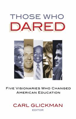 Those Who Dared: Five Visionaries Who Changed American Education 9780807749173