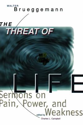 Threat of Life: Sermons on Pain, Power, and Weakness 9780800629755
