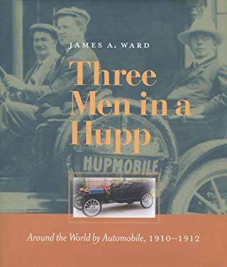 Three Men in a Hupp: Around the World by Automobile, 1910-1912 9780804734608