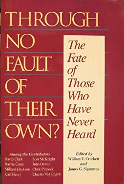 Through No Fault of Their Own?: The Fate of Those Who Have Never Heard 9780801025624