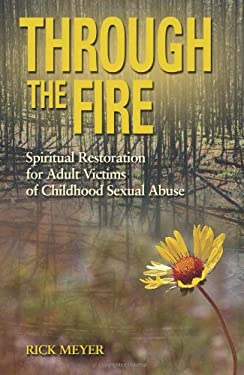 Through the Fire: Spiritual Restoration for Adult Victims of Childhood Sexual Abuse 9780806651323