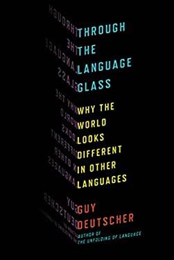 Through the Language Glass: Why the World Looks Different in Other Languages 9780805081954