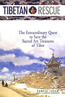 Tibetan Rescue: The Extraordinary Quest to Save the Sacred Art Treasures of Tibet 9780804834216