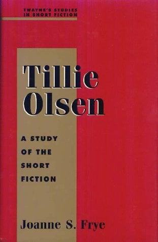 Studies in Short Fiction Series: Tillie Olsen - Frye, Joanne