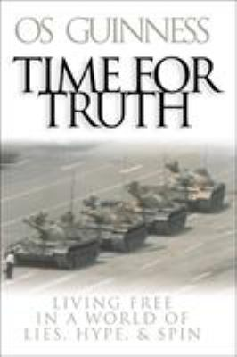Time for Truth: Living Free in a World of Lies, Hype & Spin 9780801064036