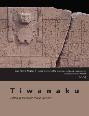 Tiwanaku: Papers from the 2005 Mayer Center Symposium at the Denver Art Museum 9780806199726