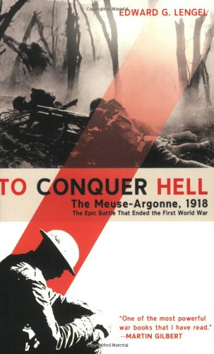 To Conquer Hell: The Meuse-Argonne, 1918, the Epic Battle That Ended the First World War 9780805089158