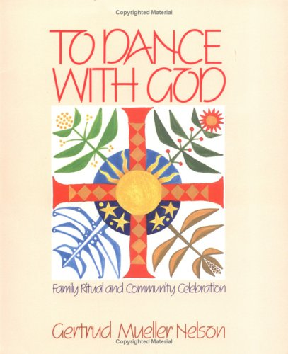 To Dance with God: Family Ritual and Community Celebration 9780809128129