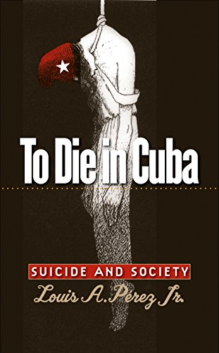 To Die in Cuba: Suicide and Society 9780807858165