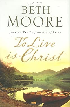 To Live Is Christ: Joining Paul's Journey of Faith 9780805445619