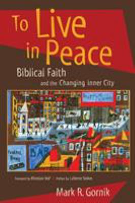 To Live in Peace: Biblical Faith and the Changing Inner City 9780802846853